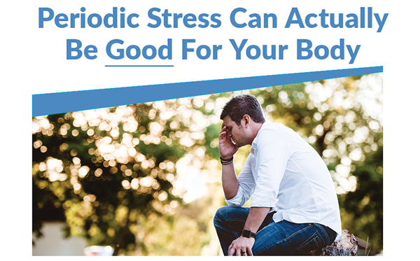 Periodic Stress Can Actually Be Good For Your Body